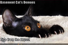 Basement Cat's Demons  Rise from the Abyss!