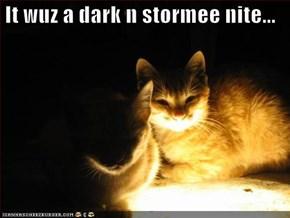 It wuz a dark n stormee nite...