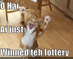 O Hai Ai just Winned teh lottery