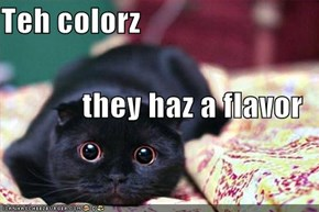 Teh colorz they haz a flavor