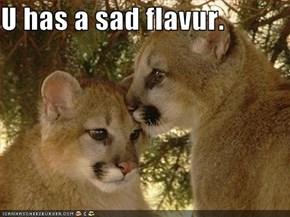 U has a sad flavur.