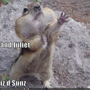 and Juliet.. iz d Sunz