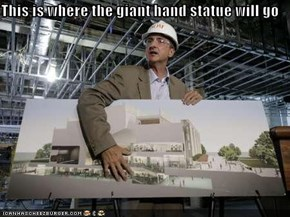 This is where the giant hand statue will go