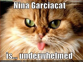 Nina Garciacat  is... underwhelmed
