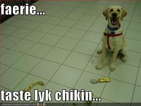 faerie...  taste lyk chikin...