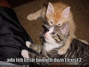 ...adn teh Eestr bunneh duzn't exist 2