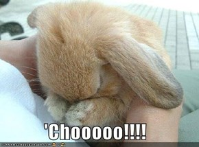 'Chooooo!!!!