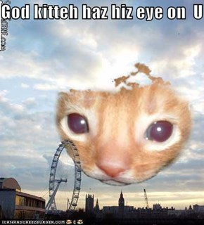 God kitteh haz hiz eye on  U