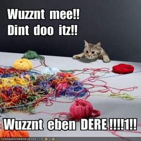 Wuzznt  mee!!Dint  doo  itz!!