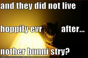 and they did not live  hoppily evr           after... nother bunni stry?