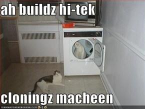 ah buildz hi-tek   cloningz macheen
