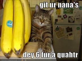 git ur nana's  dey 6 fur a quahtr