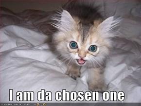 I am da chosen one