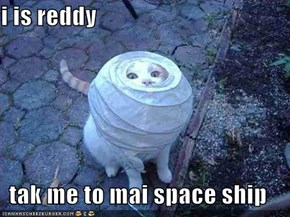 i is reddy  tak me to mai space ship