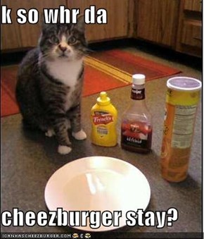 k so whr da   cheezburger stay?