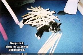 Pix-up-stix 2:pix up teh stix wifoutkitteh clawin u.