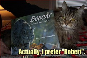 "Actually, I prefer ""Robert""."