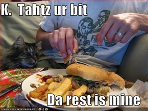 K.  Tahtz ur bit  Da rest is mine