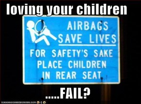 loving your children  .....FAIL?