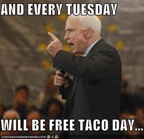 AND EVERY TUESDAY  WILL BE FREE TACO DAY...