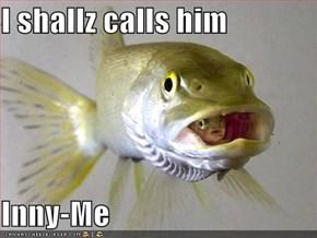 I shallz calls him  Inny-Me