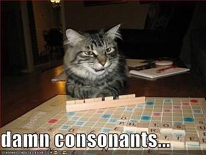 damn consonants...