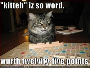 """kitteh"" iz so word.  wurth twelvity-five points"