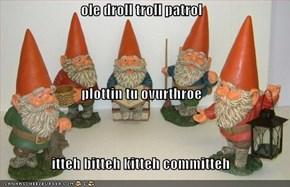 ole droll troll patrol plottin tu ovurthroe itteh bitteh kitteh committeh