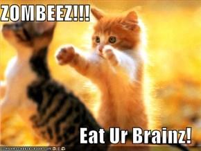 ZOMBEEZ!!!  Eat Ur Brainz!