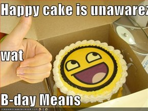 Happy cake is unawarez  wat B-day Means