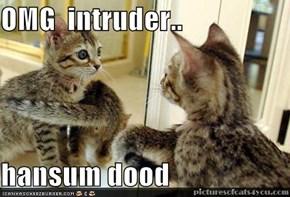 OMG  intruder..  hansum dood