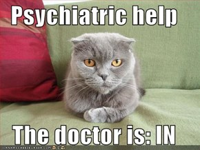 Psychiatric help  The doctor is: IN