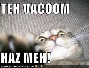 TEH VACOOM  HAZ MEH!