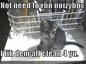 Not need to run noizybox...  I lik dem all clean 4 yu.