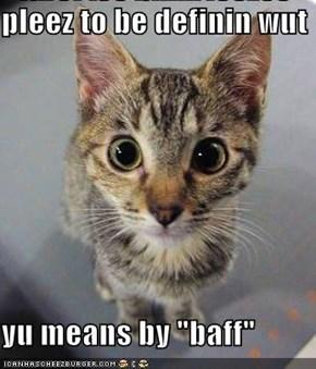 "pleez to be definin wut  yu means by ""baff"""