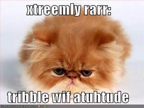 xtreemly rarr:  tribble wif atuhtude