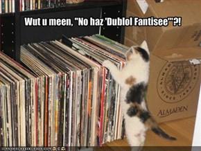 "Wut u meen, ""No haz 'Dublol Fantisee'""?!"