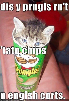 dis y prngls rn't  'tato chips n englsh corts.