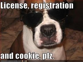 License, registration  and cookie, plz.