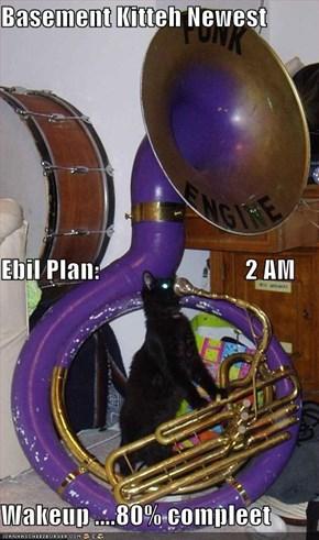 Basement Kitteh Newest Ebil Plan:                             2 AM  Wakeup ....80% compleet
