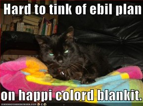 Hard to tink of ebil plan  on happi colord blankit.