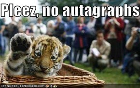 Pleez, no autagraphs