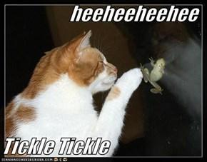 heeheeheehee  Tickle Tickle