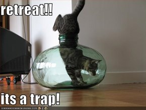 retreat!!  its a trap!