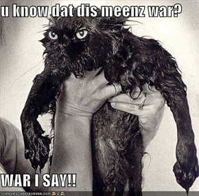 u know dat dis meenz war?  WAR I SAY!!