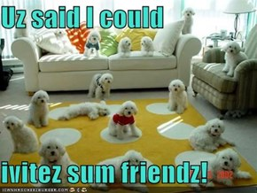 Uz said I could   ivitez sum friendz!