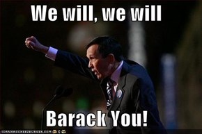We will, we will  Barack You!