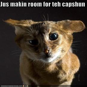 Jus makin room for teh capshun