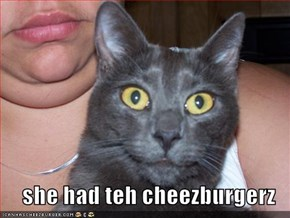 she had teh cheezburgerz