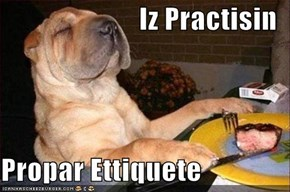 Iz Practisin  Propar Ettiquete